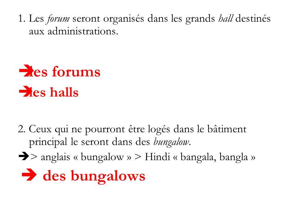 1. Les forum seront organisés dans les grands hall destinés aux administrations. les forums les halls 2. Ceux qui ne pourront être logés dans le bâtim