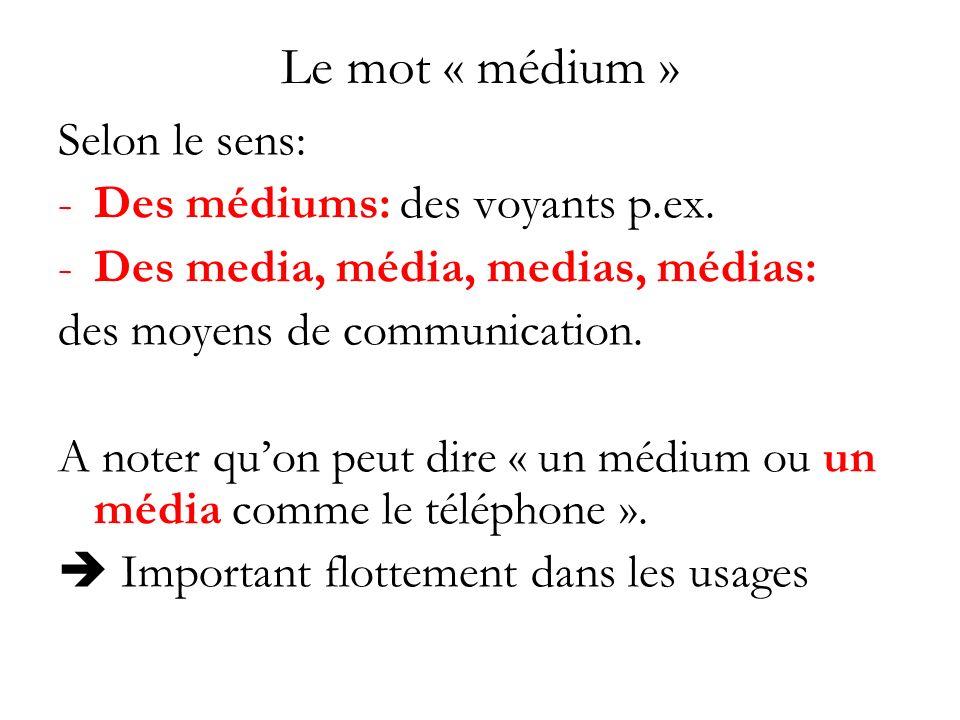 Le mot « médium » Selon le sens: -Des médiums: des voyants p.ex. -Des media, média, medias, médias: des moyens de communication. A noter quon peut dir