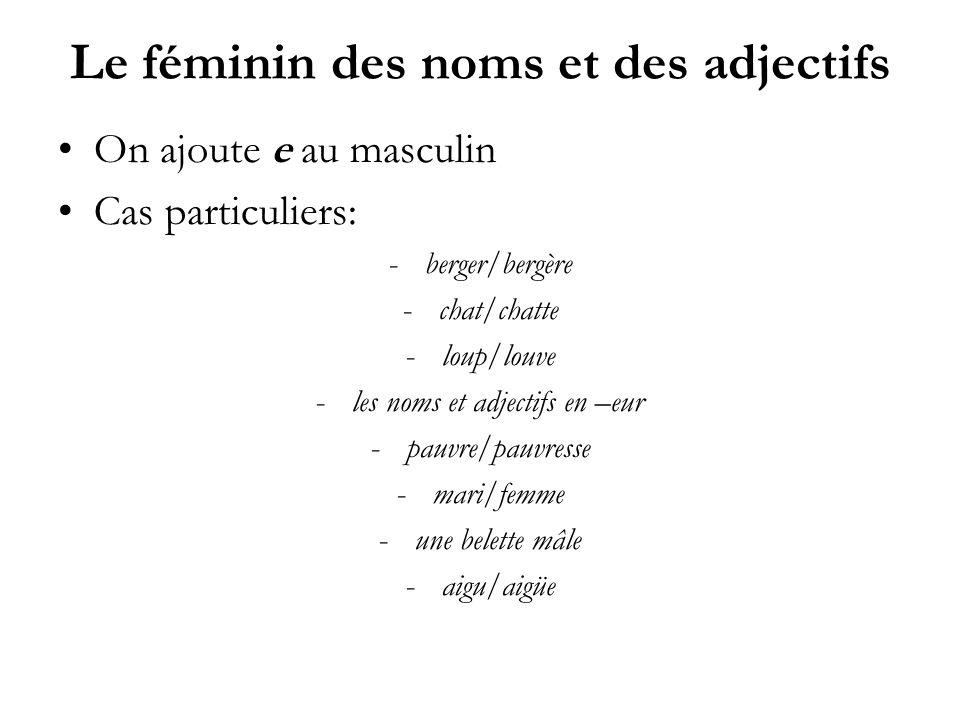Le féminin des noms et des adjectifs On ajoute e au masculin Cas particuliers: -berger/bergère -chat/chatte -loup/louve -les noms et adjectifs en –eur
