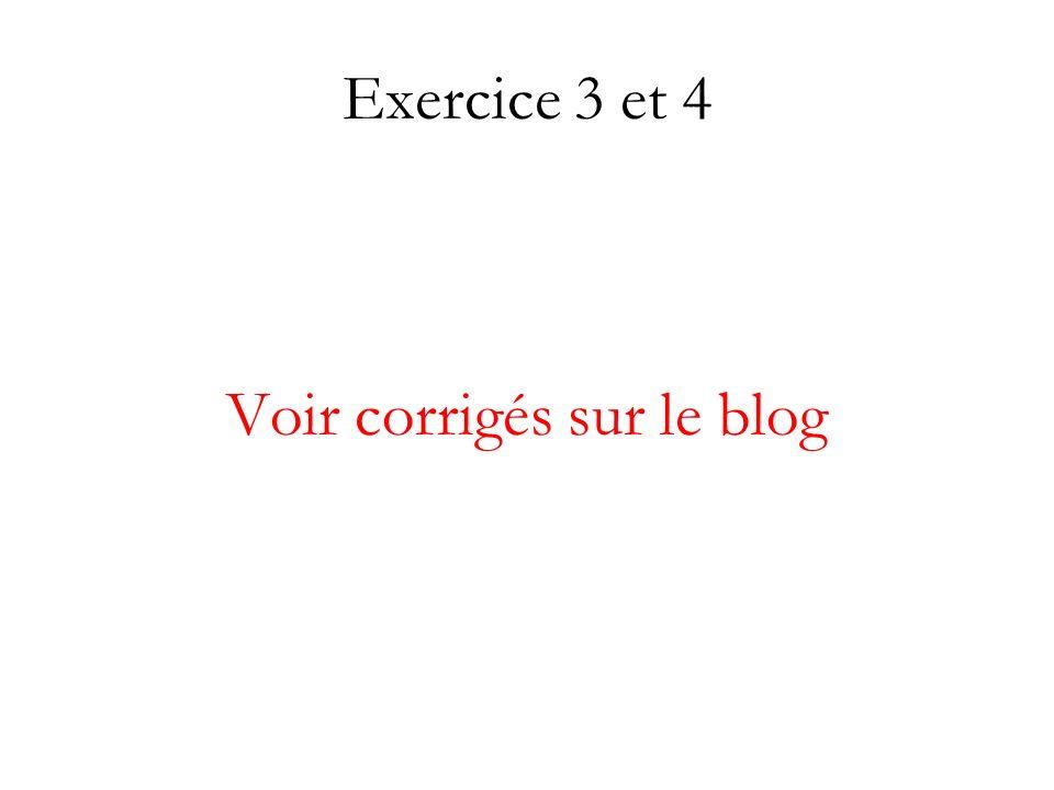 Exercice 3 et 4 Voir corrigés sur le blog