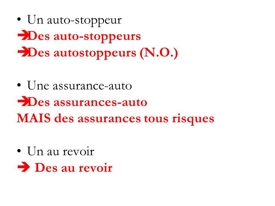 Un auto-stoppeur Des auto-stoppeurs Des autostoppeurs (N.O.) Une assurance-auto Des assurances-auto MAIS des assurances tous risques Un au revoir Des