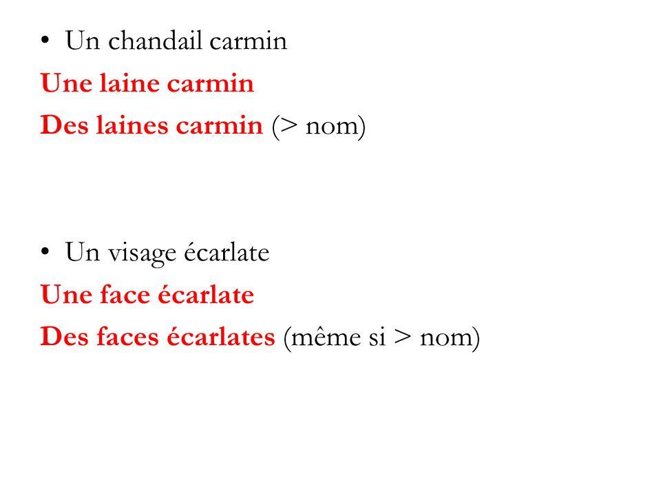 Un chandail carmin Une laine carmin Des laines carmin (> nom) Un visage écarlate Une face écarlate Des faces écarlates (même si > nom)