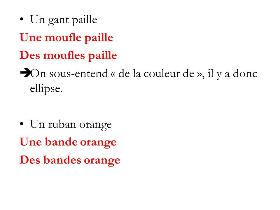 Un gant paille Une moufle paille Des moufles paille On sous-entend « de la couleur de », il y a donc ellipse. Un ruban orange Une bande orange Des ban