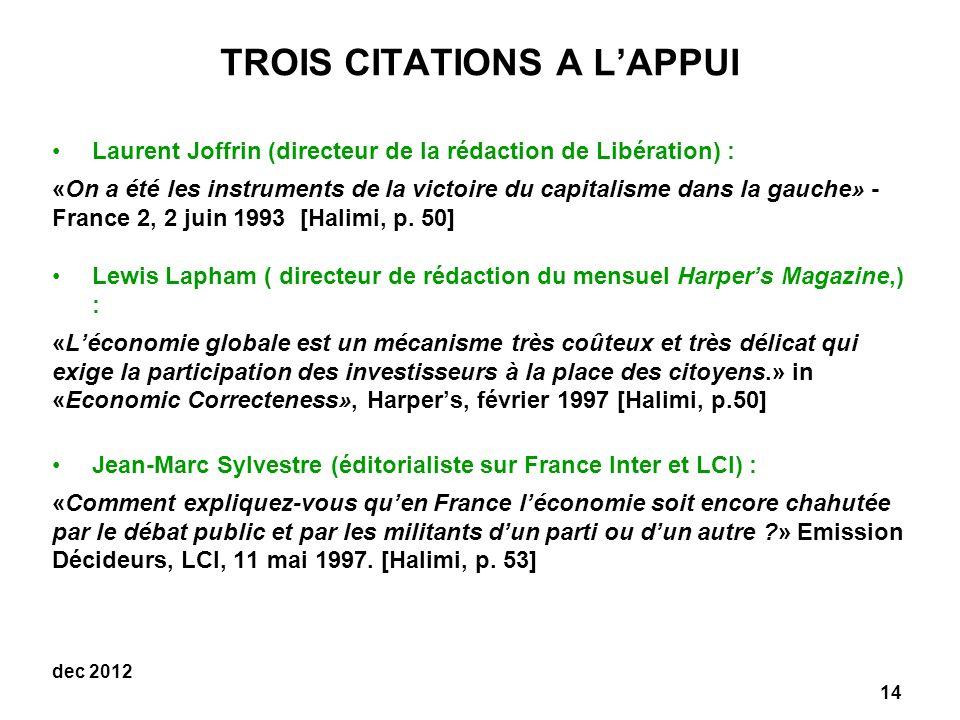 14 dec 2012 TROIS CITATIONS A LAPPUI Laurent Joffrin (directeur de la rédaction de Libération) : «On a été les instruments de la victoire du capitalisme dans la gauche» - France 2, 2 juin 1993 [Halimi, p.