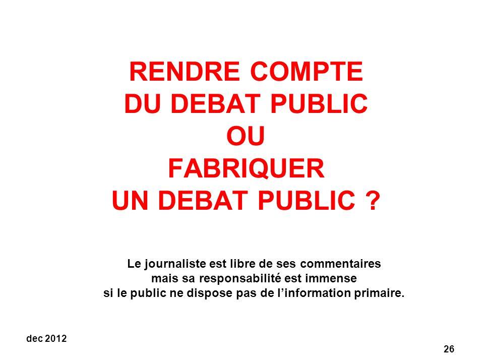 26 dec 2012 RENDRE COMPTE DU DEBAT PUBLIC OU FABRIQUER UN DEBAT PUBLIC .