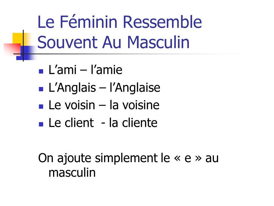 Le Féminin Ressemble Souvent Au Masculin Lami – lamie LAnglais – lAnglaise Le voisin – la voisine Le client - la cliente On ajoute simplement le « e »