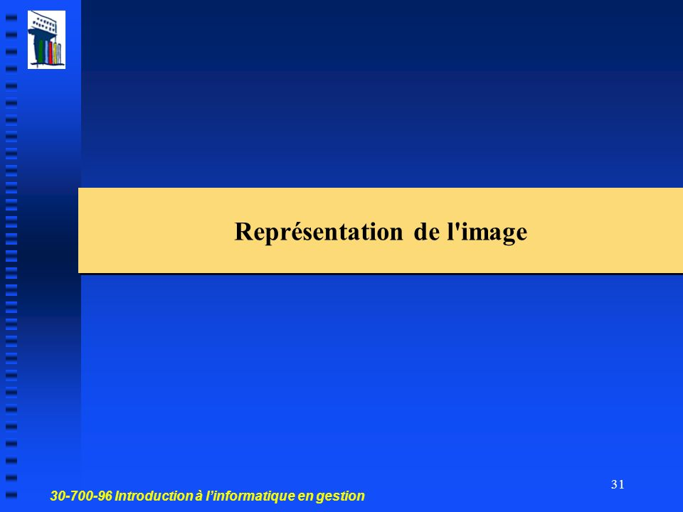 30-700-96 Introduction à linformatique en gestion 31 Représentation de l'image