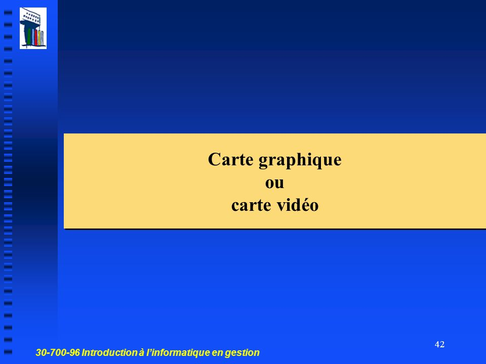 30-700-96 Introduction à linformatique en gestion 42 Carte graphique ou carte vidéo