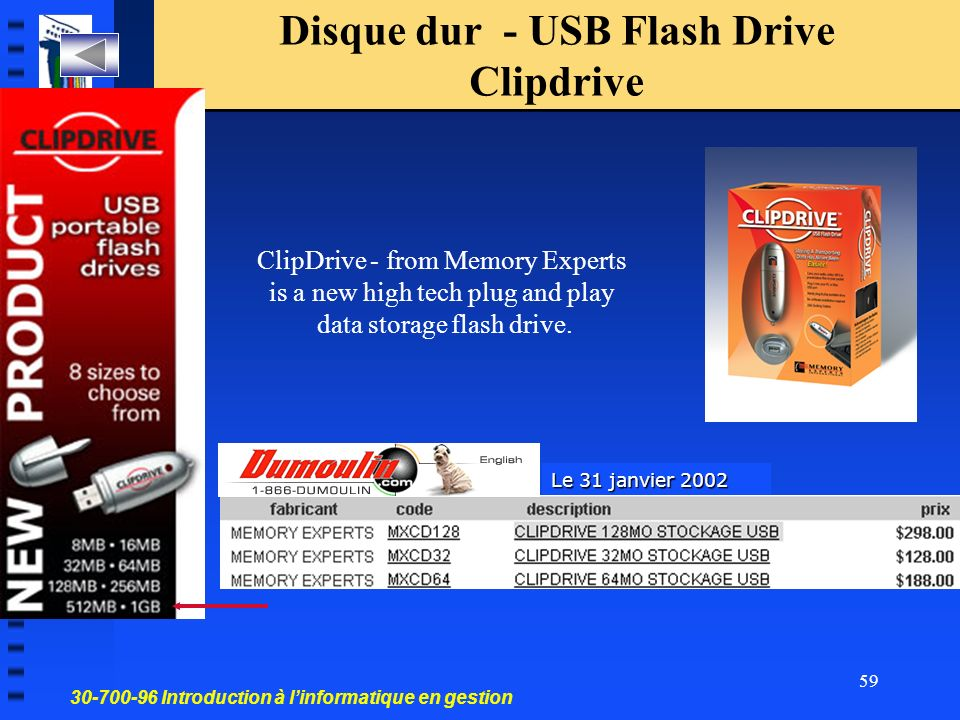 30-700-96 Introduction à linformatique en gestion 59 Disque dur - USB Flash Drive Clipdrive ClipDrive - from Memory Experts is a new high tech plug an