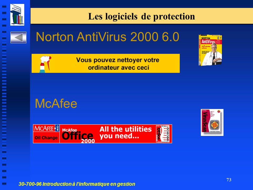 30-700-96 Introduction à linformatique en gestion 73 Les logiciels de protection Norton AntiVirus 2000 6.0 McAfee