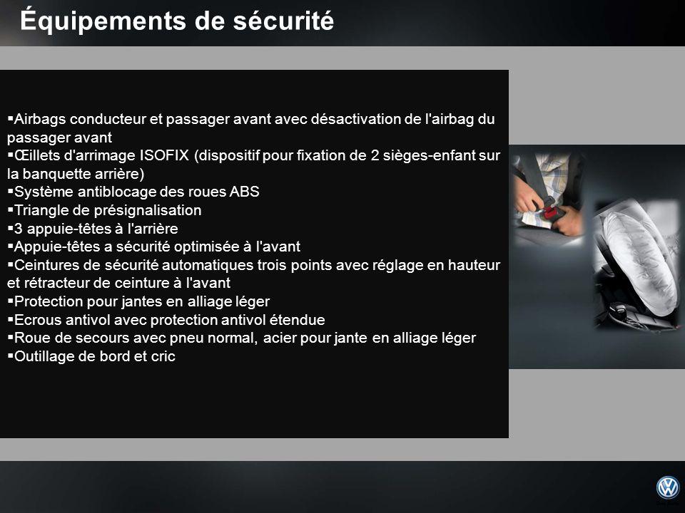 Équipements de sécurité Airbags conducteur et passager avant avec désactivation de l'airbag du passager avant Œillets d'arrimage ISOFIX (dispositif po