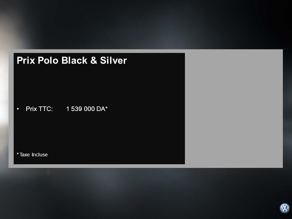 Prix Polo Black & Silver Prix TTC: 1 539 000 DA* * Taxe Incluse