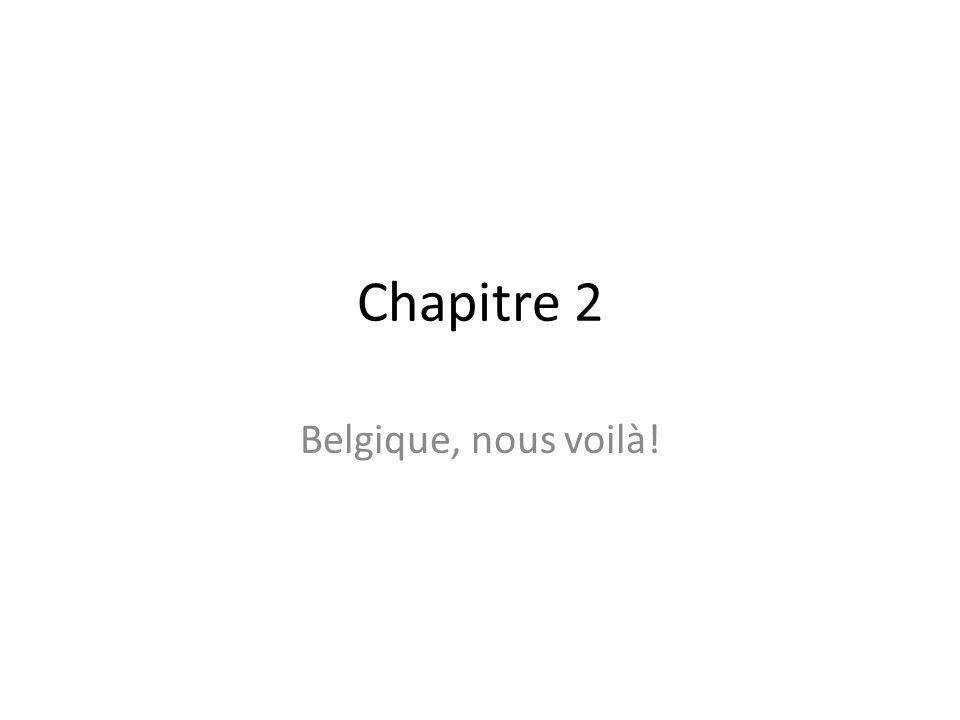 Chapitre 2 Belgique, nous voilà!