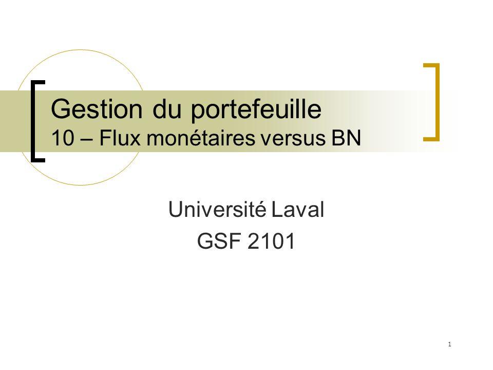 Gestion du portefeuille 10 – Flux monétaires versus BN Université Laval GSF 2101 1