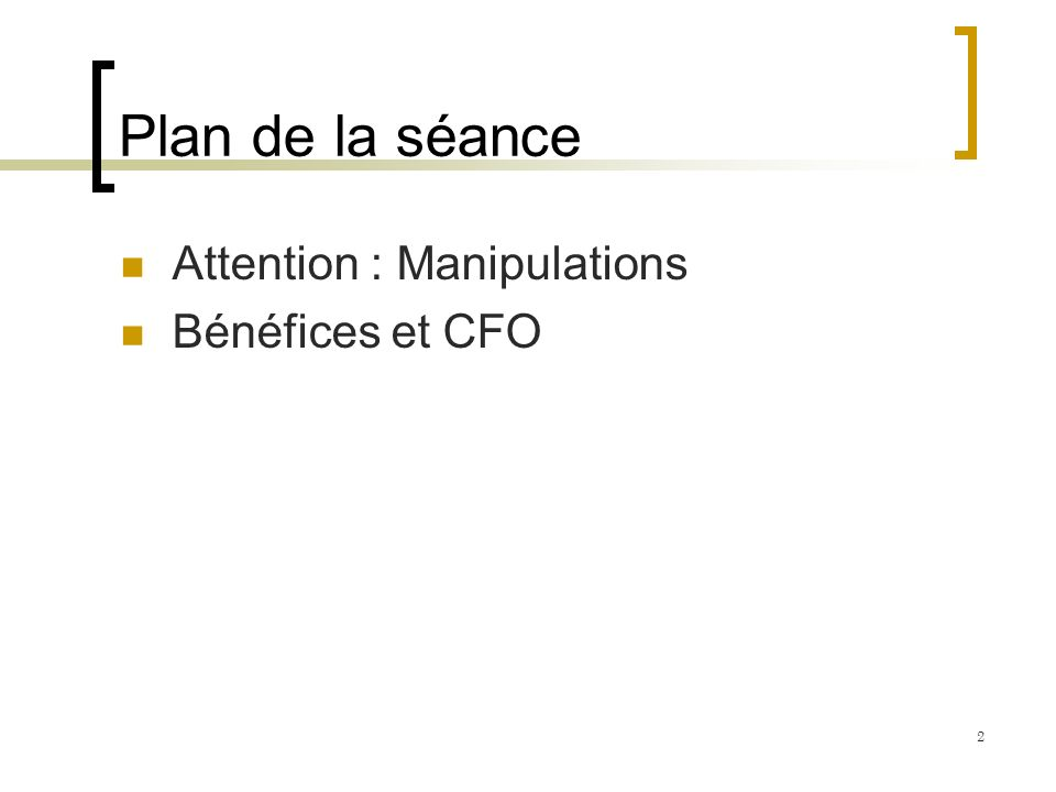 Plan de la séance Attention : Manipulations Bénéfices et CFO 2