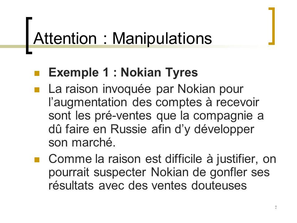 Attention : Manipulations Exemple 1 : Nokian Tyres La raison invoquée par Nokian pour laugmentation des comptes à recevoir sont les pré-ventes que la compagnie a dû faire en Russie afin dy développer son marché.