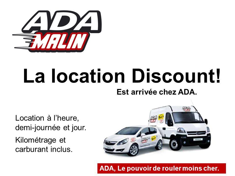 La location Discount. Est arrivée chez ADA. Location à lheure, demi-journée et jour.
