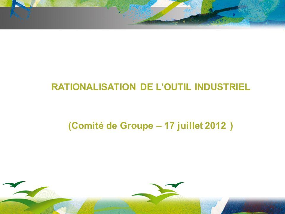 RATIONALISATION DE LOUTIL INDUSTRIEL (Comité de Groupe – 17 juillet 2012 )