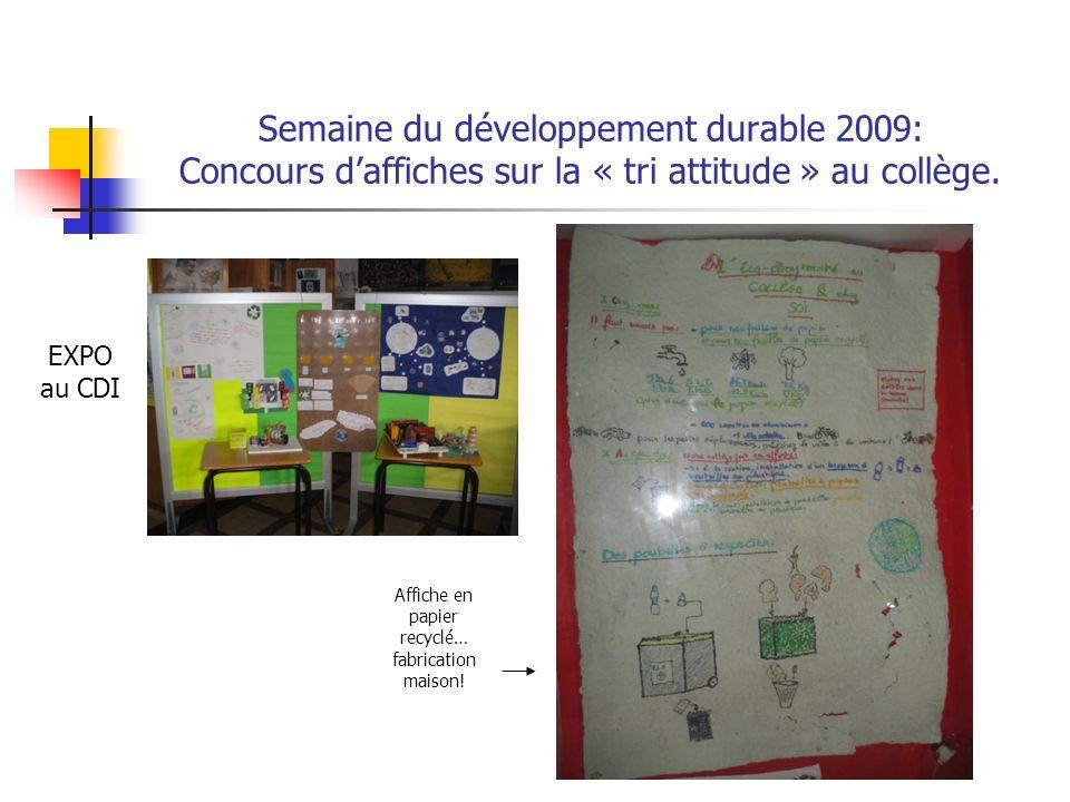 Semaine du développement durable 2009: Concours daffiches sur la « tri attitude » au collège. EXPO au CDI Affiche en papier recyclé… fabrication maiso