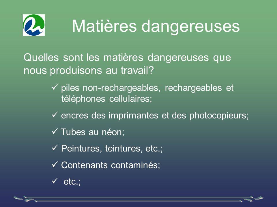 Matières dangereuses Quelles sont les matières dangereuses que nous produisons au travail.