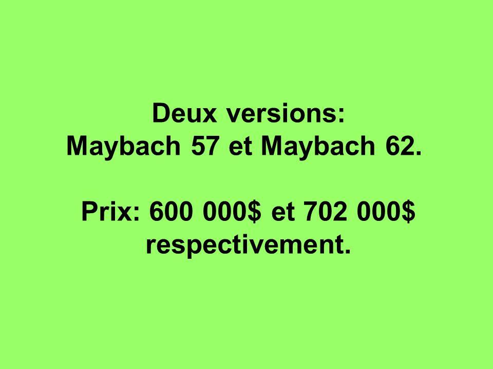 Deux versions: Maybach 57 et Maybach 62. Prix: 600 000$ et 702 000$ respectivement.