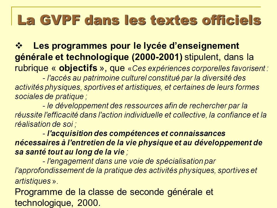 La GVPF dans les textes officiels Les programmes pour le lycée denseignement générale et technologique (2000-2001) stipulent, dans la rubrique « objec