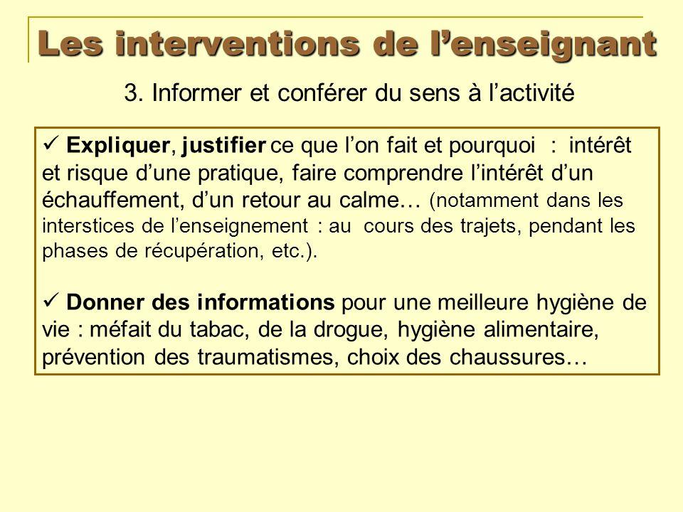 Les interventions de lenseignant 3. Informer et conférer du sens à lactivité Expliquer, justifier ce que lon fait et pourquoi : intérêt et risque dune