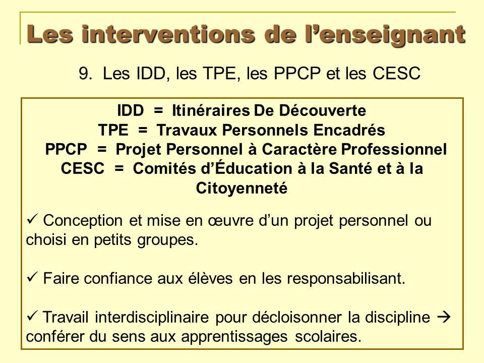 Les interventions de lenseignant 9. Les IDD, les TPE, les PPCP et les CESC IDD = Itinéraires De Découverte TPE = Travaux Personnels Encadrés PPCP = Pr