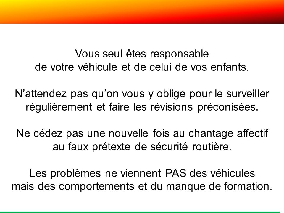 Vous seul êtes responsable de votre véhicule et de celui de vos enfants.