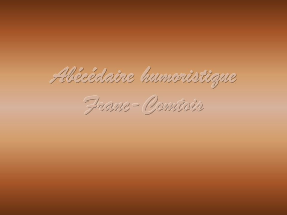Accent : source intarissable dhilarité pour les Franc-comtois dès lors quils rencontrent un individu qui nest pas Franc-Comtois.