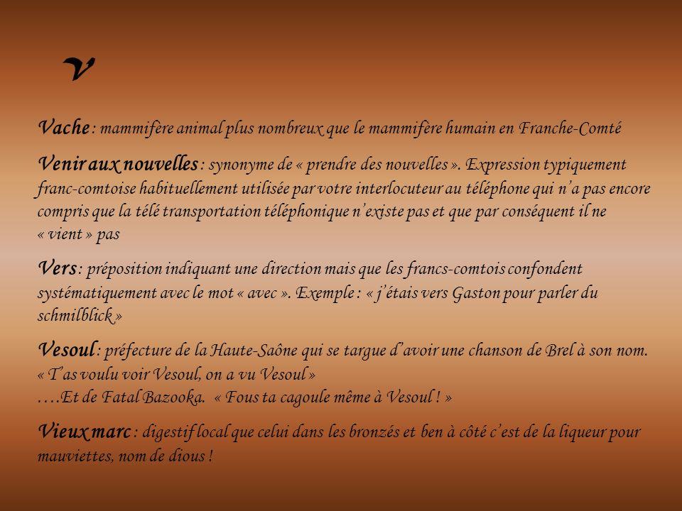 Vache : mammifère animal plus nombreux que le mammifère humain en Franche-Comté Venir aux nouvelles : synonyme de « prendre des nouvelles ». Expressio