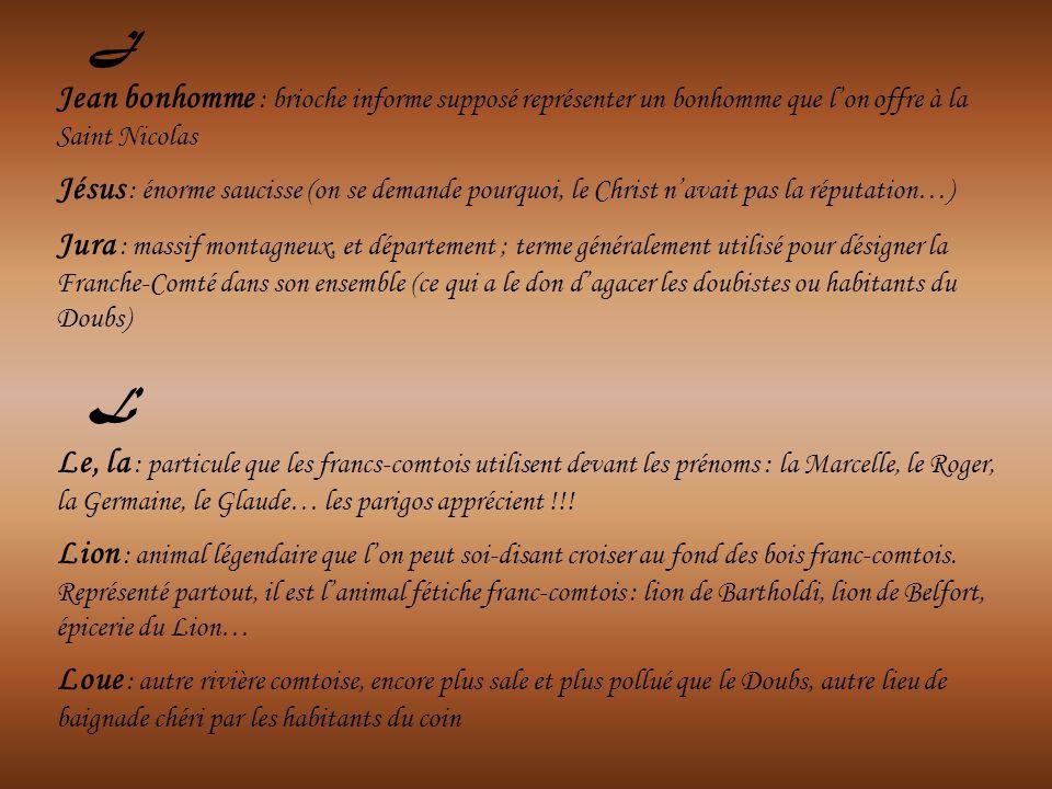Jean bonhomme : brioche informe supposé représenter un bonhomme que lon offre à la Saint Nicolas Jésus : énorme saucisse (on se demande pourquoi, le C