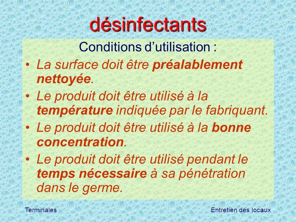 Entretien des locauxTerminales désinfectants Conditions dutilisation : La surface doit être préalablement nettoyée. Le produit doit être utilisé à la