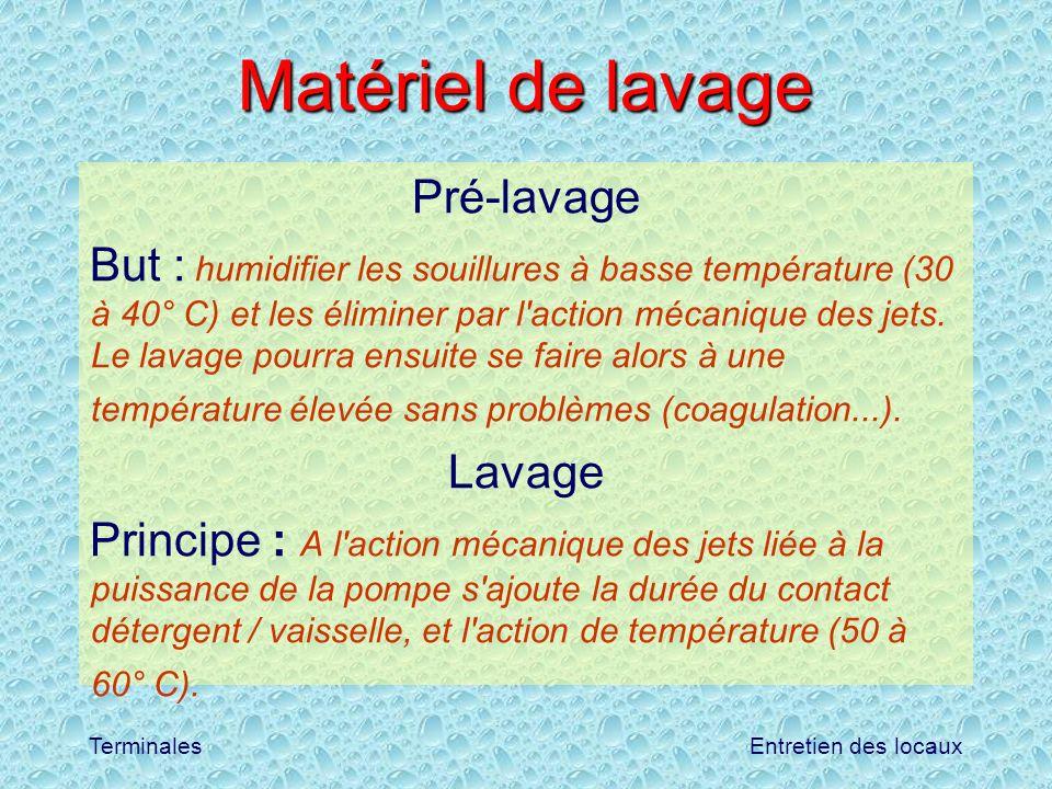 Entretien des locauxTerminales Matériel de lavage Pré-lavage But : humidifier les souillures à basse température (30 à 40° C) et les éliminer par l'ac