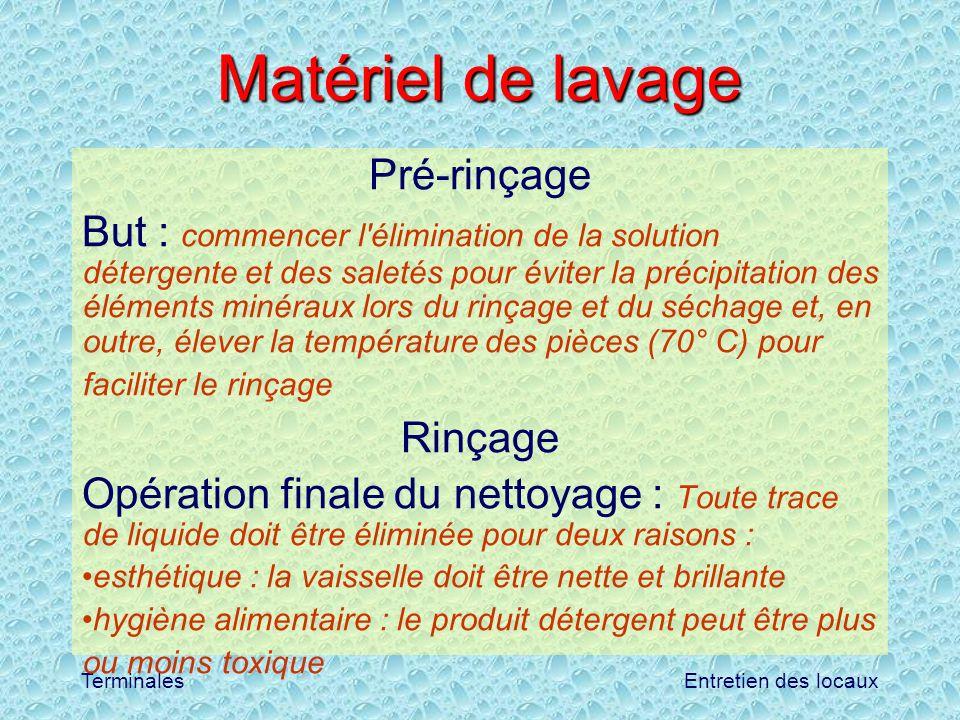 Entretien des locauxTerminales Matériel de lavage Pré-rinçage But : commencer l'élimination de la solution détergente et des saletés pour éviter la pr