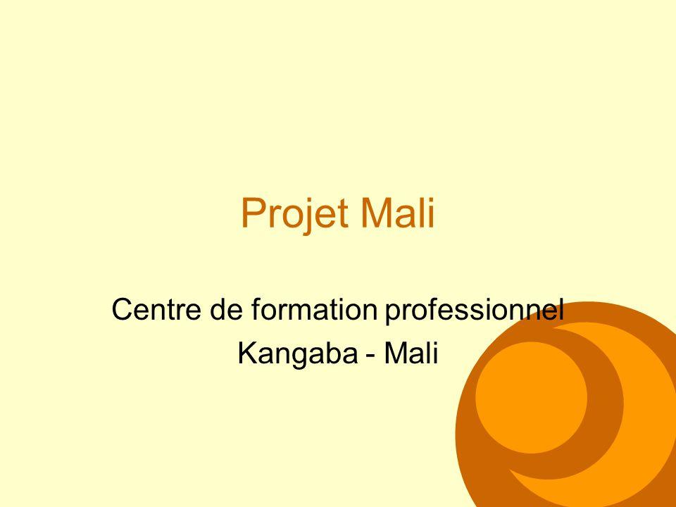 Projet Mali Centre de formation professionnel Kangaba - Mali