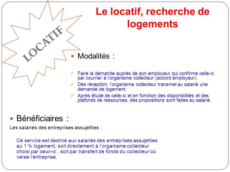 Le locatif, recherche de logements Modalités : Faire la demande auprès de son employeur qui confirme celle-ci par courrier à lorganisme collecteur (accord employeur).