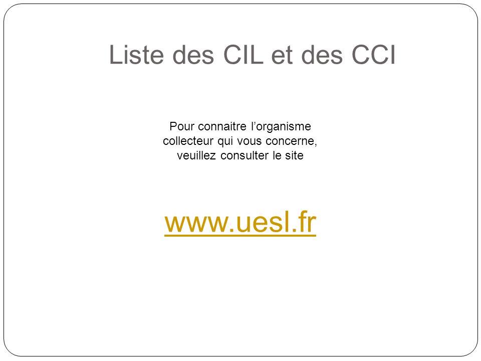 Liste des CIL et des CCI Pour connaitre lorganisme collecteur qui vous concerne, veuillez consulter le site www.uesl.fr