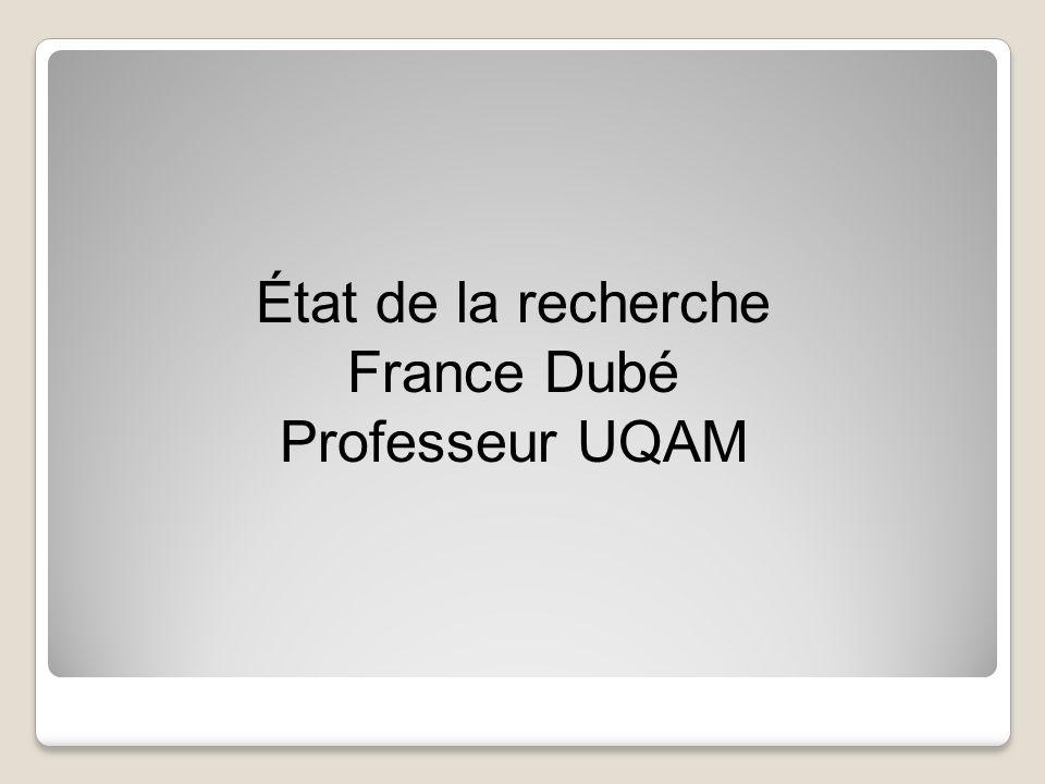 État de la recherche France Dubé Professeur UQAM