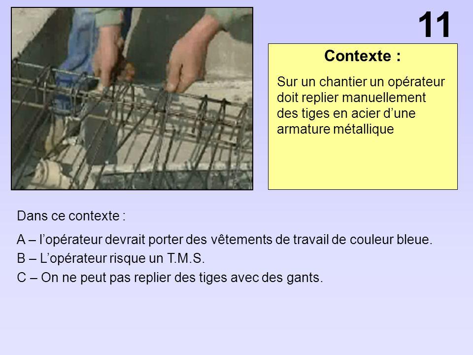 Contexte : Dans ce contexte : A – lopérateur devrait porter des vêtements de travail de couleur bleue. B – Lopérateur risque un T.M.S. C – On ne peut