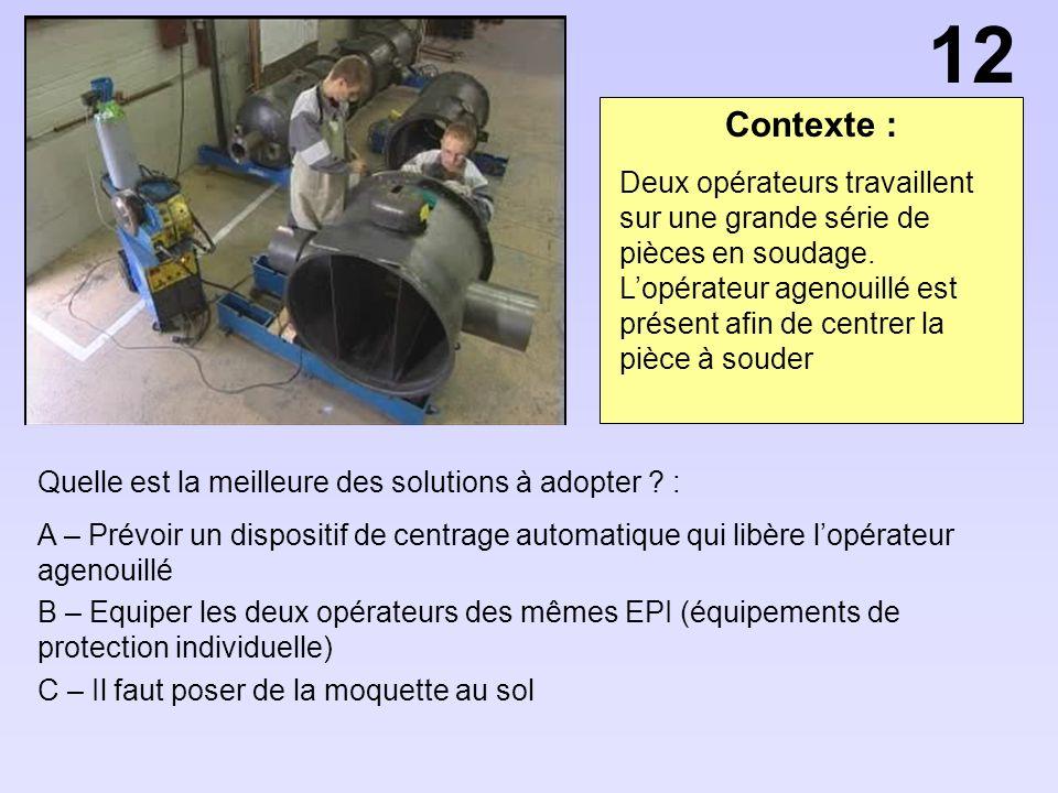 Contexte : Quelle est la meilleure des solutions à adopter ? : A – Prévoir un dispositif de centrage automatique qui libère lopérateur agenouillé B –