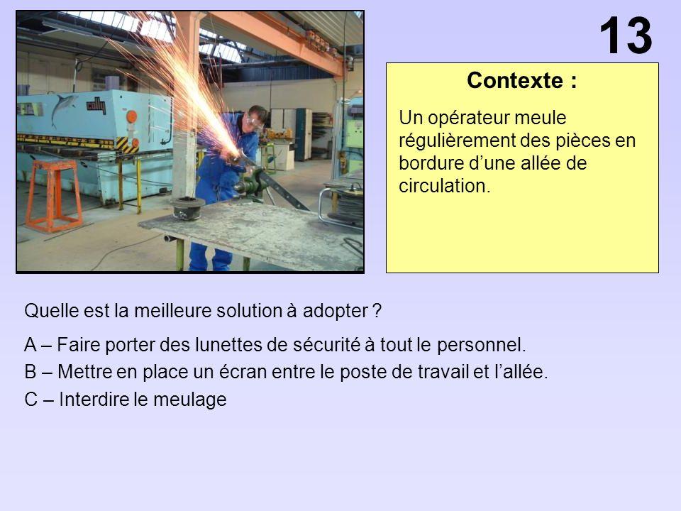 Contexte : Quelle est la meilleure solution à adopter ? A – Faire porter des lunettes de sécurité à tout le personnel. B – Mettre en place un écran en