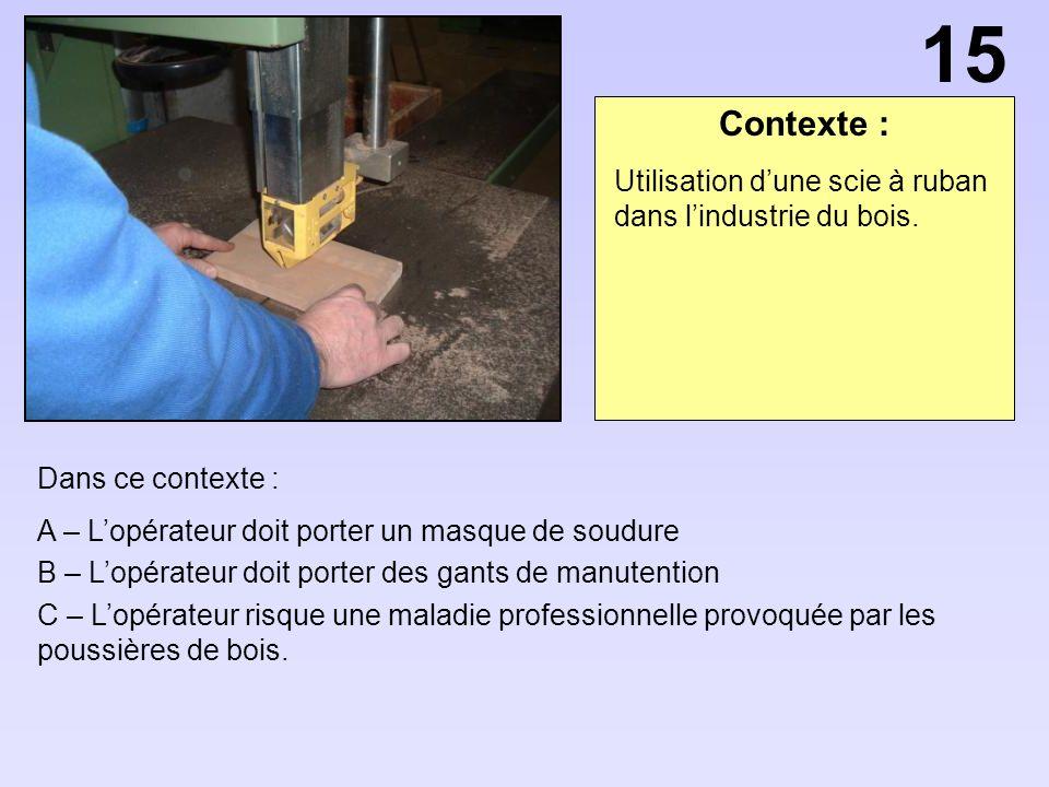 Contexte : Dans ce contexte : A – Lopérateur doit porter un masque de soudure B – Lopérateur doit porter des gants de manutention C – Lopérateur risqu
