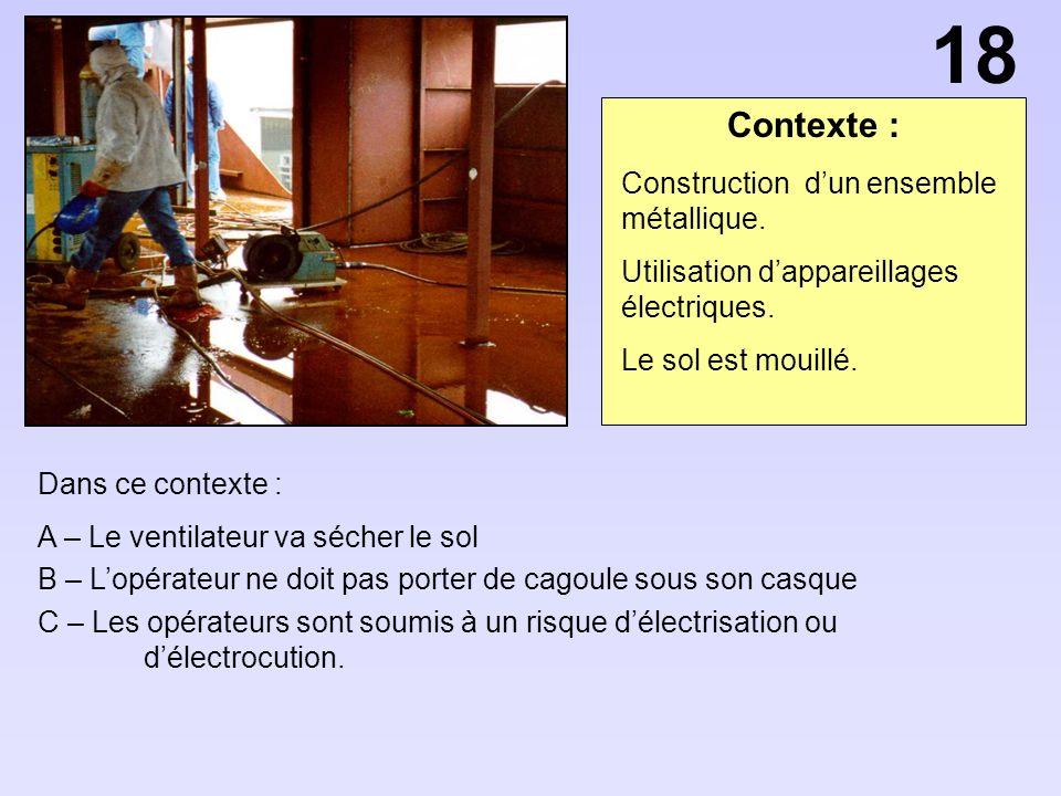 Contexte : Dans ce contexte : A – Le ventilateur va sécher le sol B – Lopérateur ne doit pas porter de cagoule sous son casque C – Les opérateurs sont