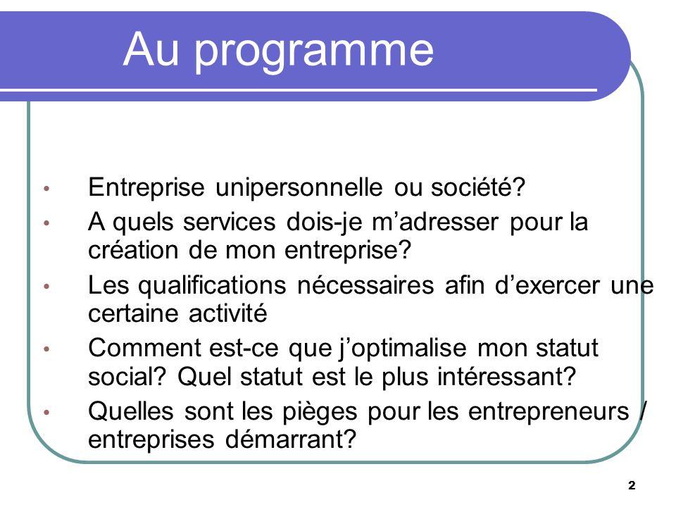 2 Au programme Entreprise unipersonnelle ou société? A quels services dois-je madresser pour la création de mon entreprise? Les qualifications nécessa