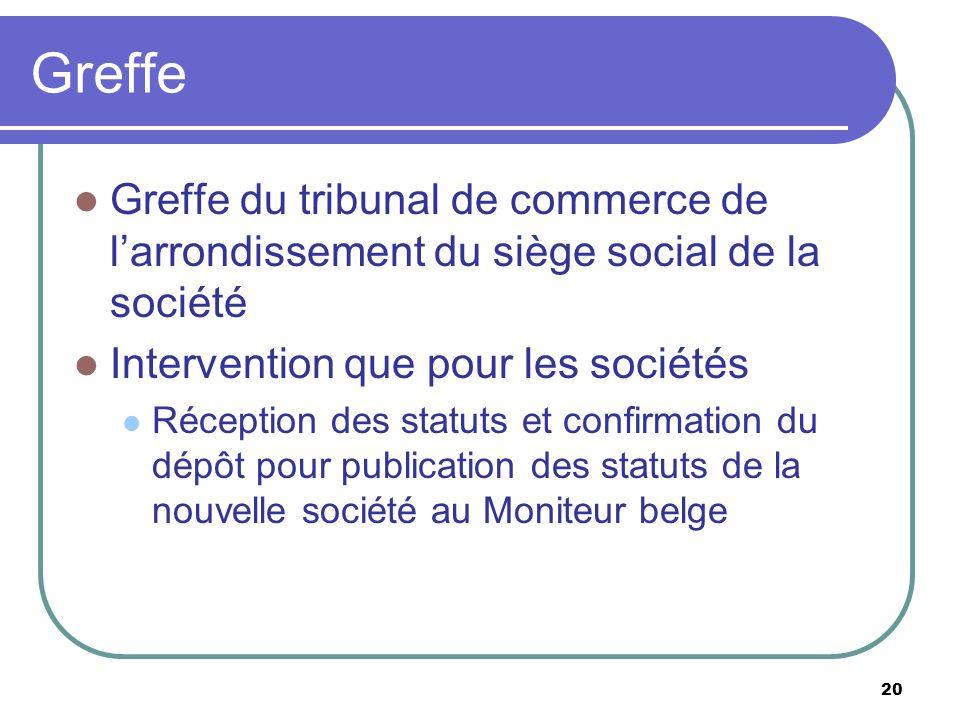 20 Greffe Greffe du tribunal de commerce de larrondissement du siège social de la société Intervention que pour les sociétés Réception des statuts et