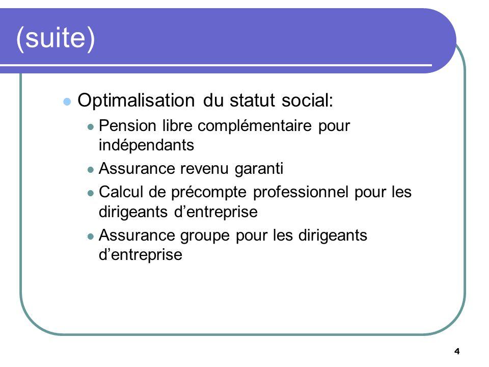 4 (suite) Optimalisation du statut social: Pension libre complémentaire pour indépendants Assurance revenu garanti Calcul de précompte professionnel p