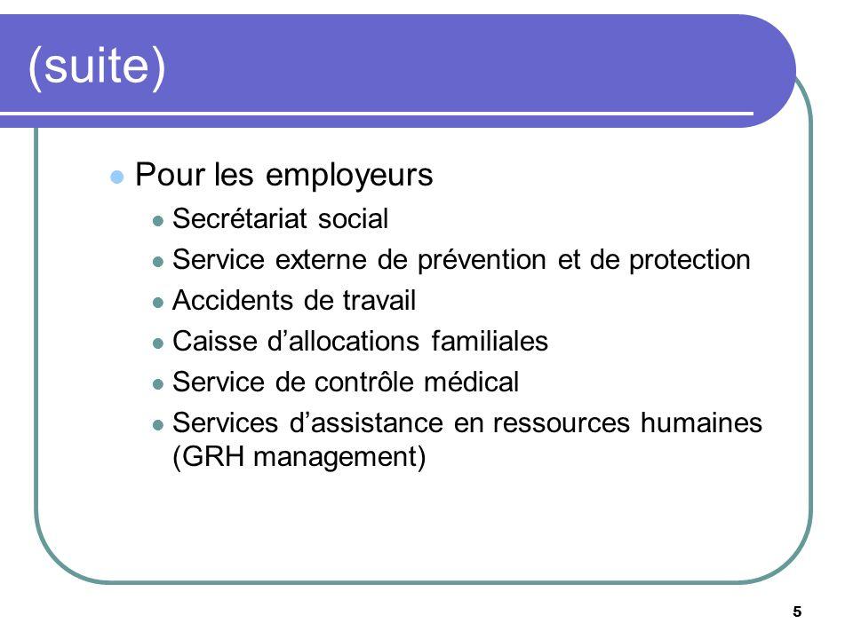 5 (suite) Pour les employeurs Secrétariat social Service externe de prévention et de protection Accidents de travail Caisse dallocations familiales Se
