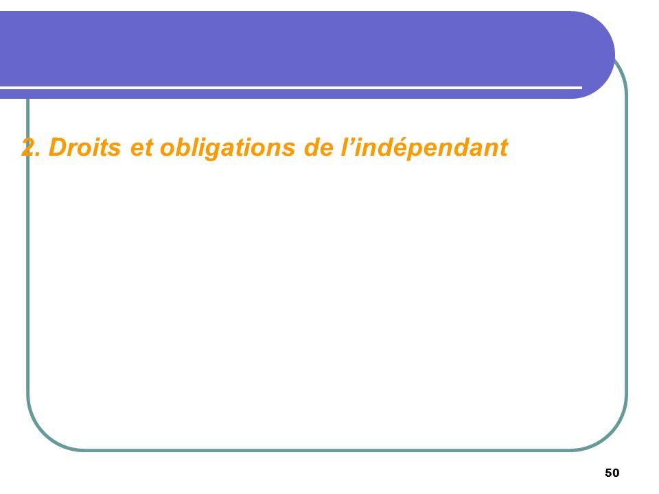 50 2. Droits et obligations de lindépendant