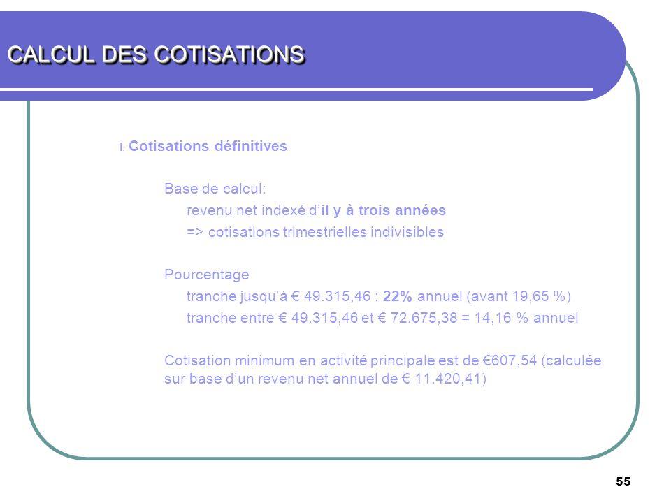 55 I. Cotisations définitives Base de calcul: revenu net indexé dil y à trois années => cotisations trimestrielles indivisibles Pourcentage tranche ju